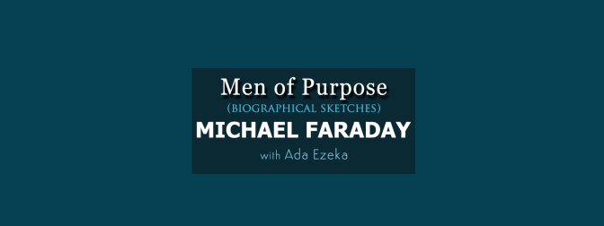 Men of Purpose | Biographical Sketches | Michael Faraday