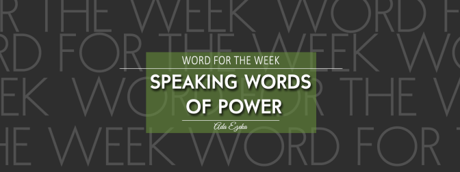 WORD FOR THE WEEK | SPEAKING WORDS OF POWER