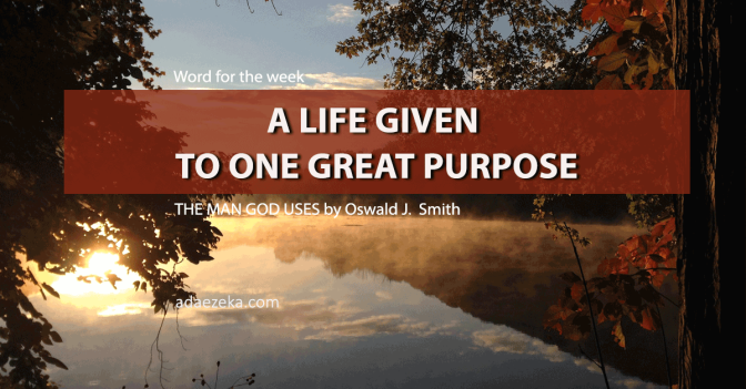 WORD FOR THE WEEK | A LIFE GIVEN TO ONE GREAT PURPOSE